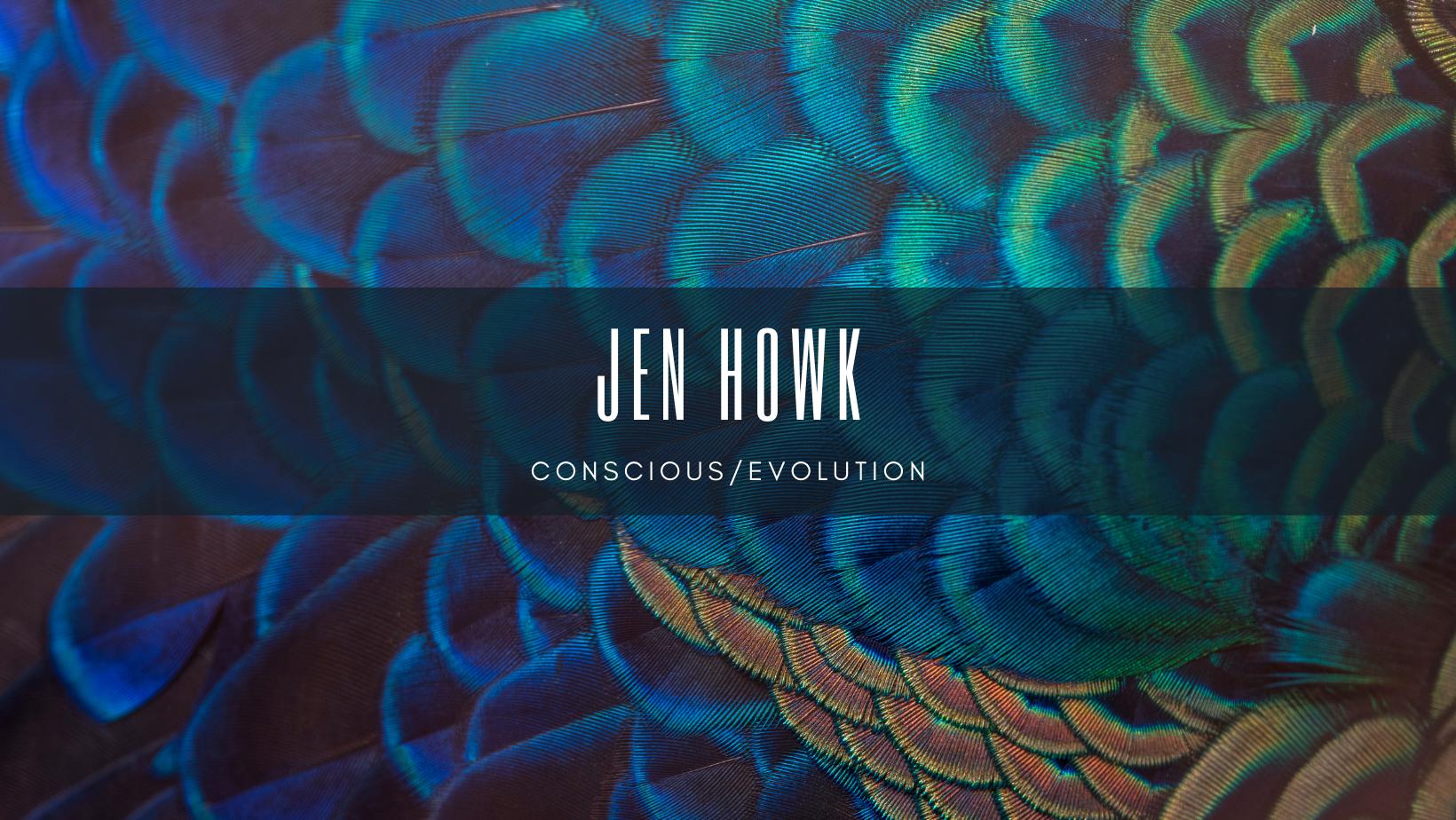 Jen Howk | Conscious Evolution -